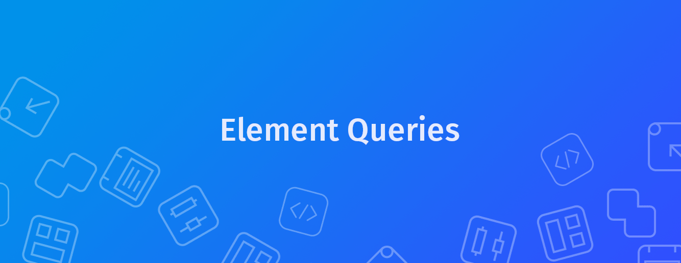 Why I Love Element Queries & You Should Too!