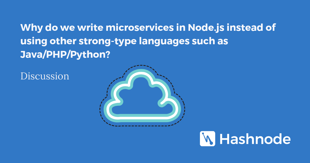 Why do we write Node js microservices instead of other strong-type