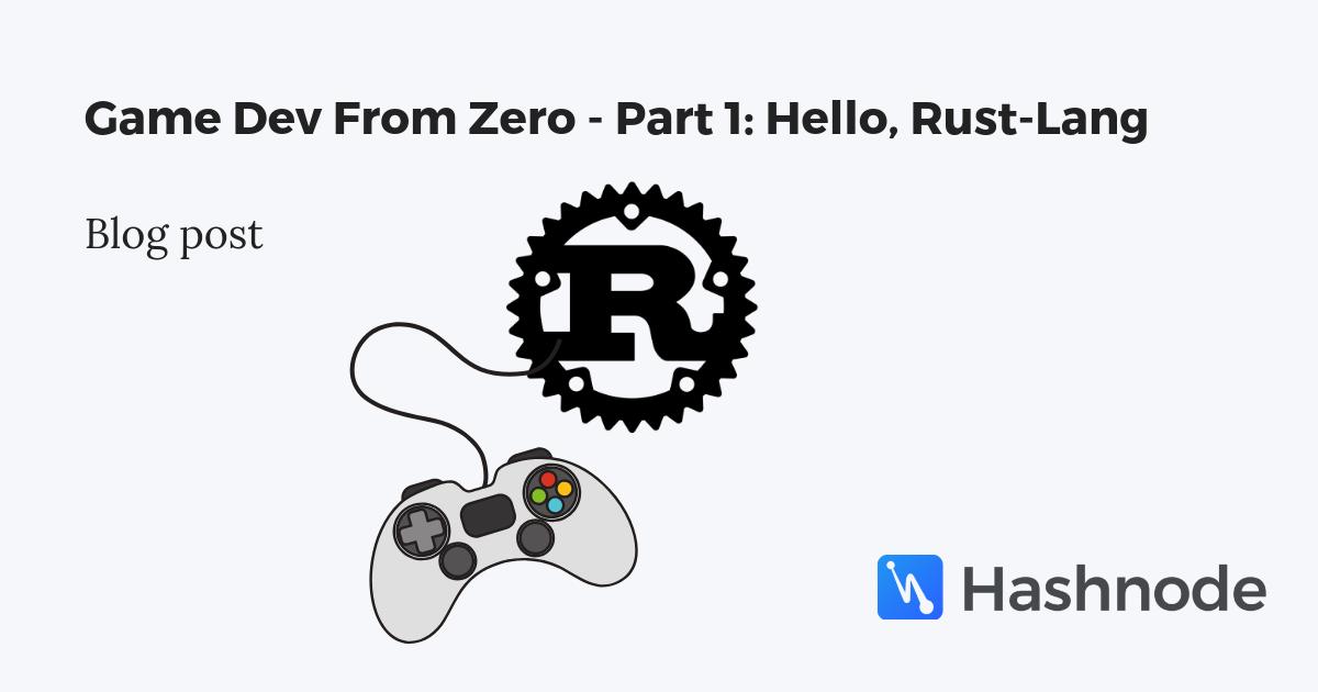 Game Dev From Zero - Part 1: Hello, Rust-Lang - Hashnode