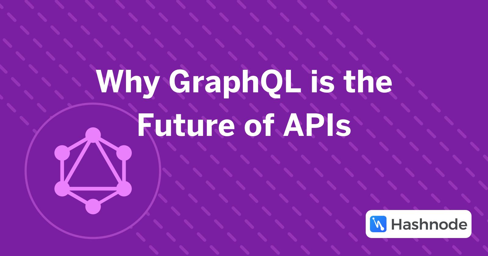 Why GraphQL is the Future of APIs - Hashnode