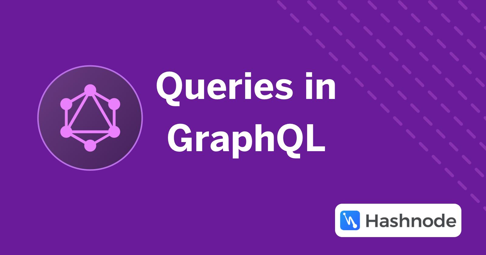 Queries in GraphQL - Hashnode
