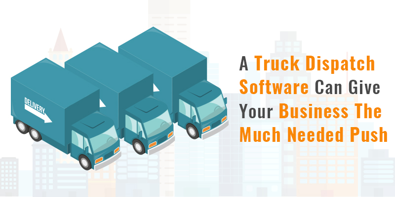 f5059f7bcce52d Why Your Transport Business Needs A Truck Dispatch Software Solution ...
