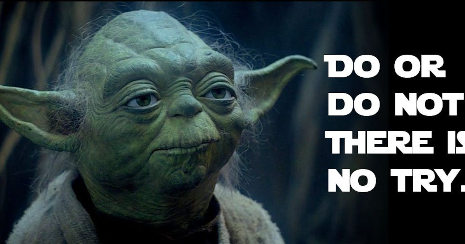 Do or Do Not, There is No Try   J--5-19-2019