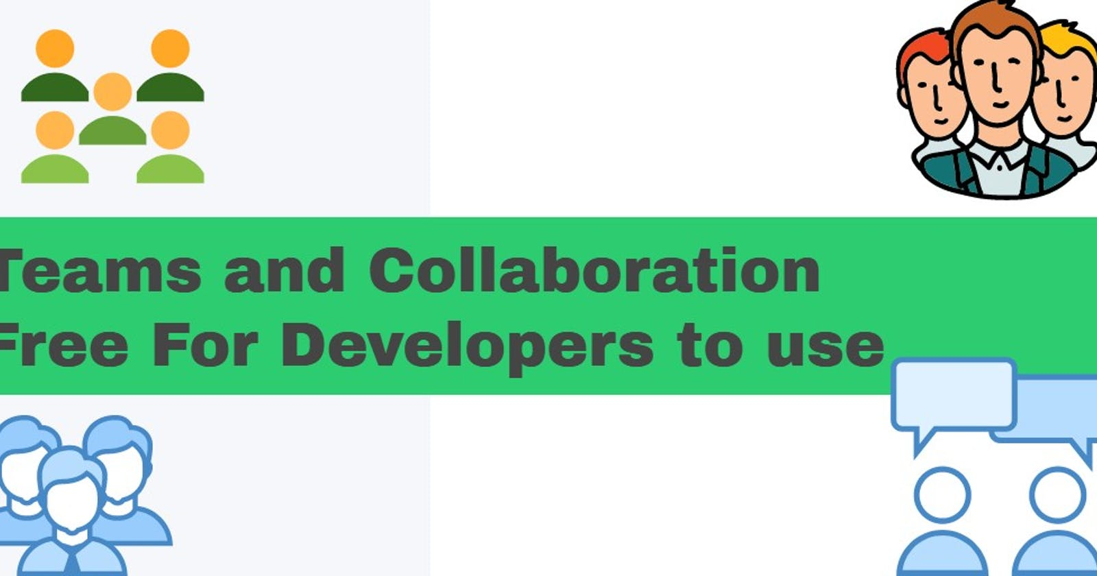 Teams and Collaboration Free For Developers to use
