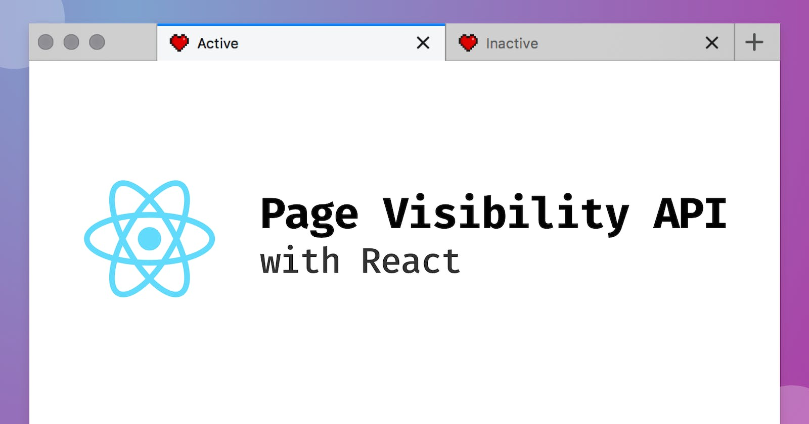 Harnessing the Page Visibility API with React