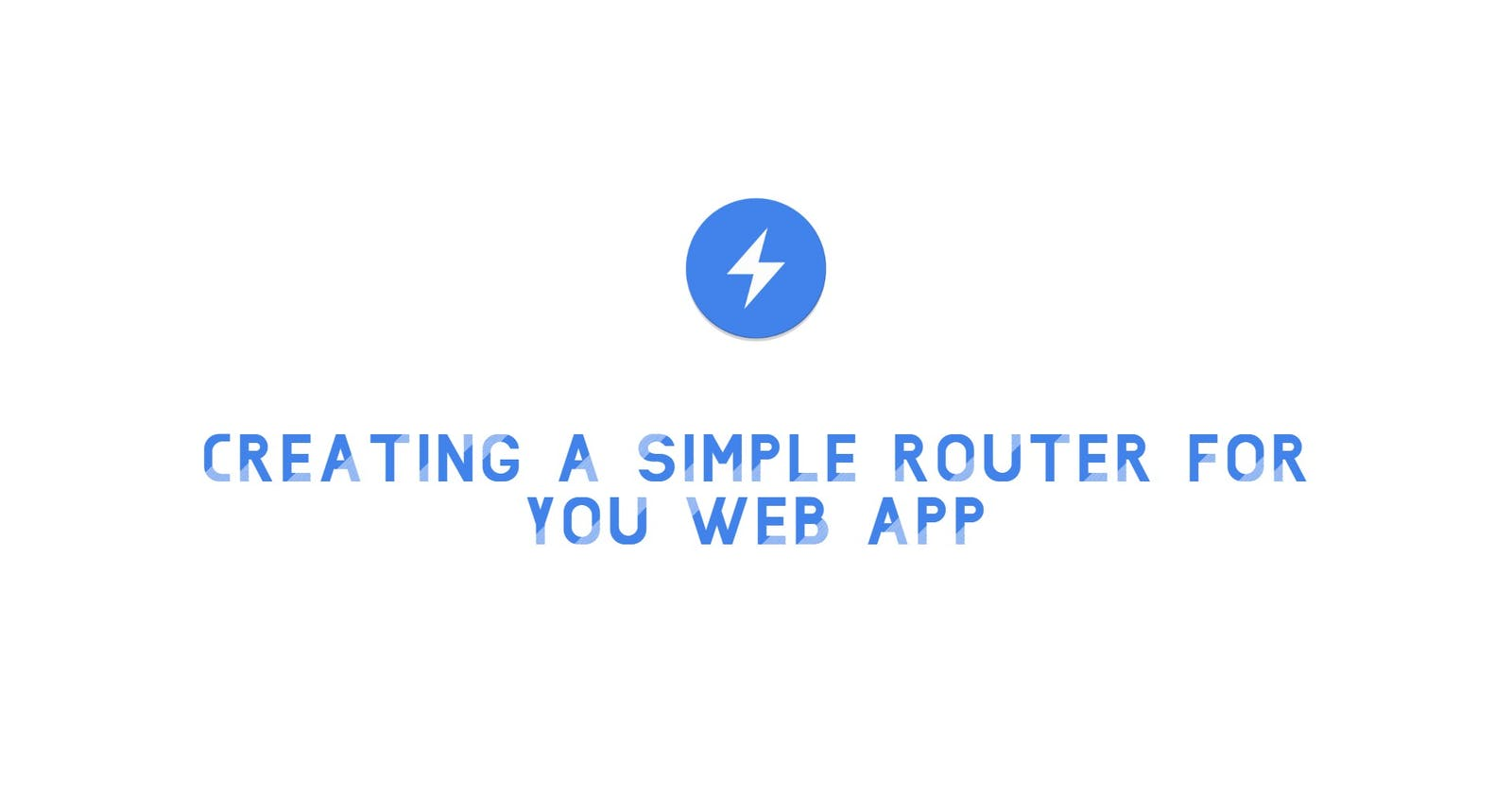 Creating a Simple Router for you web app