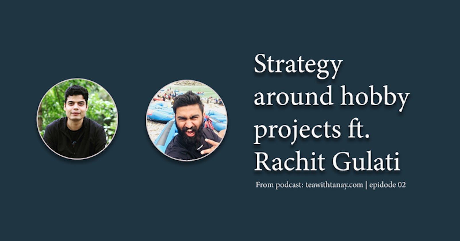 Strategy around Hobby Projects ft. Rachit Gulati | Episode 2