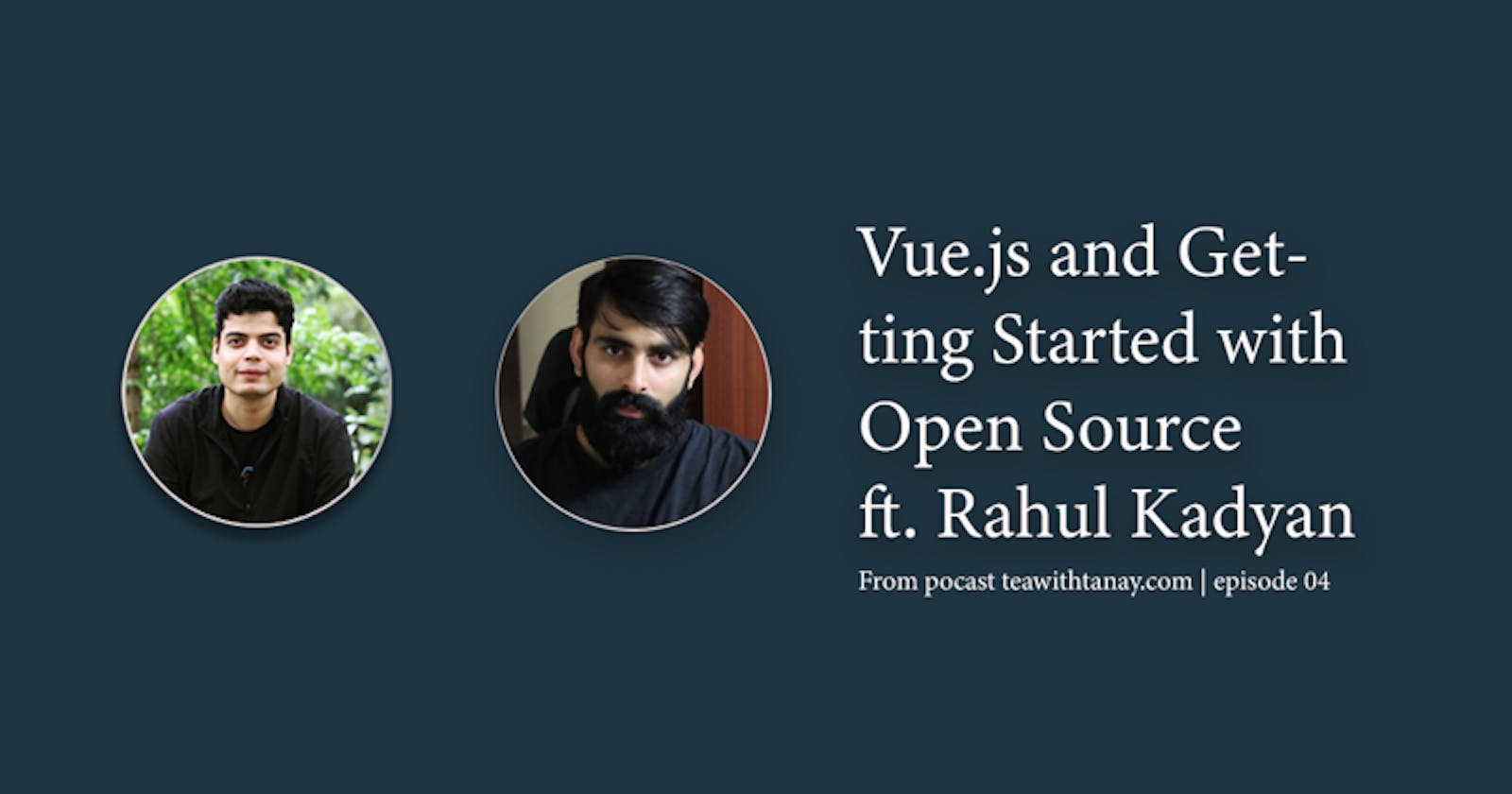 Vue.js and Getting Started with Open Source ft. Rahul Kadyan