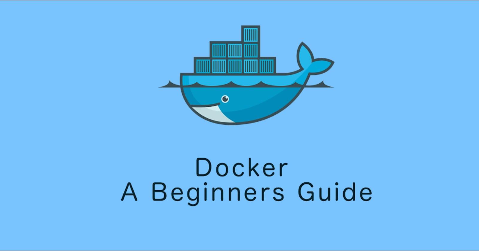Docker: A Beginners Guide