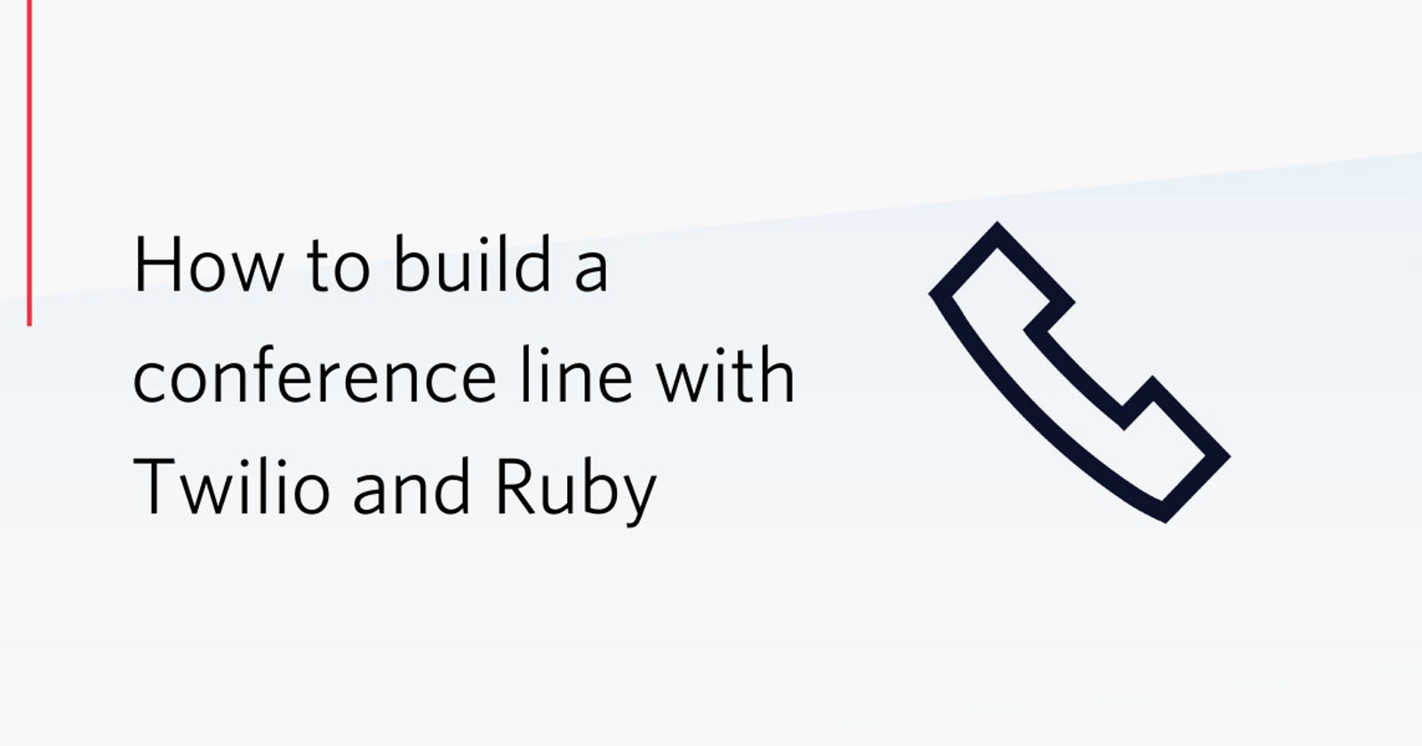 How to build a conference line with Twilio and Ruby