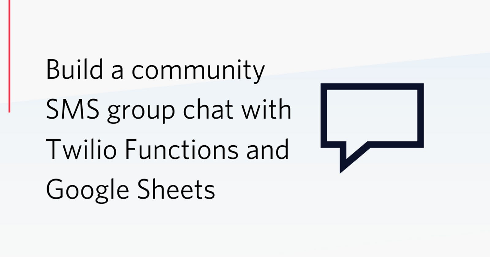 Build a community SMS group chat with Twilio Functions and Google Sheets