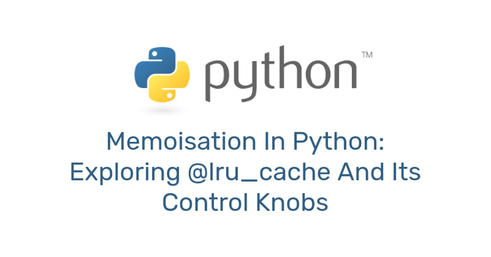 Memoisation In Python - Exploring @lru_cache And Its Control Knobs
