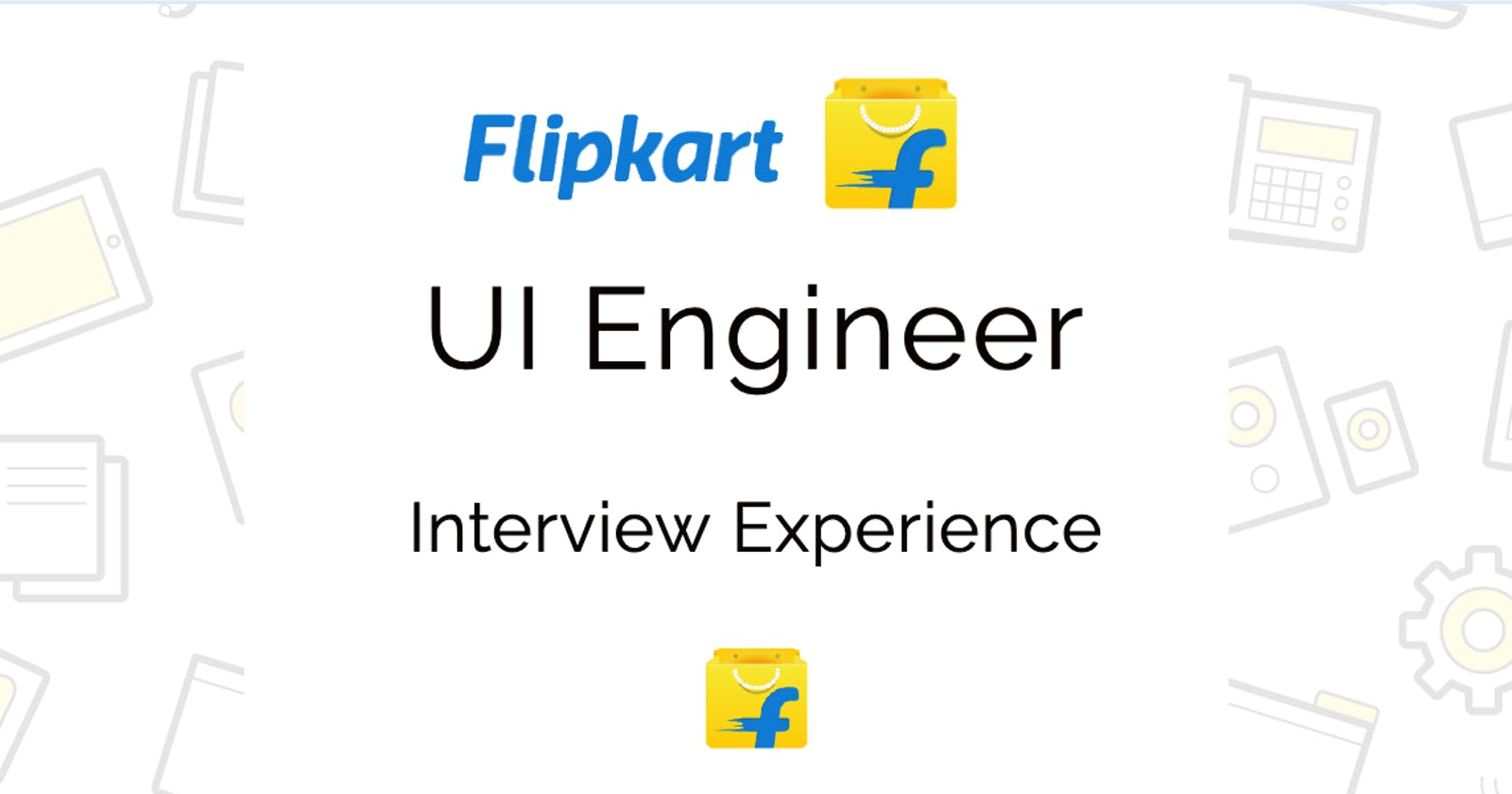 Flipkart UI Engineer 1 interview - My experience