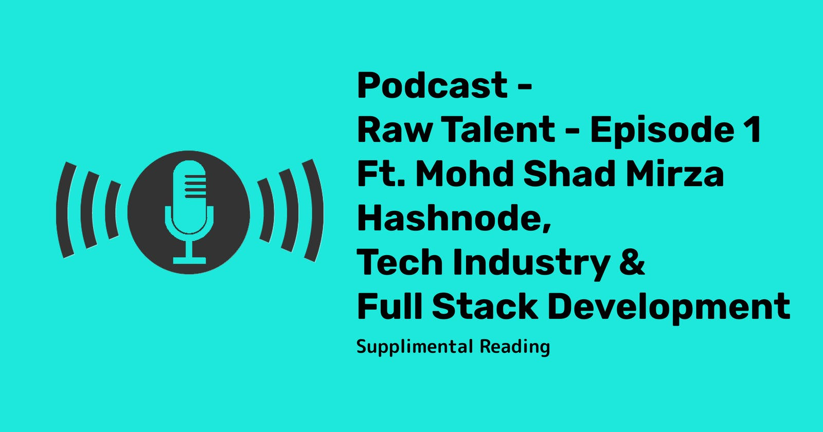 Podcast - Raw Talent - Episode 1 | Ft. Mohd Shad Mirza | Hashnode, Tech Industry & Full Stack Development