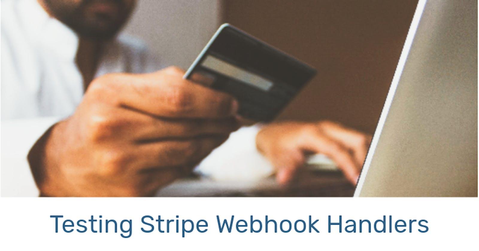 Testing Stripe Webhook Handlers