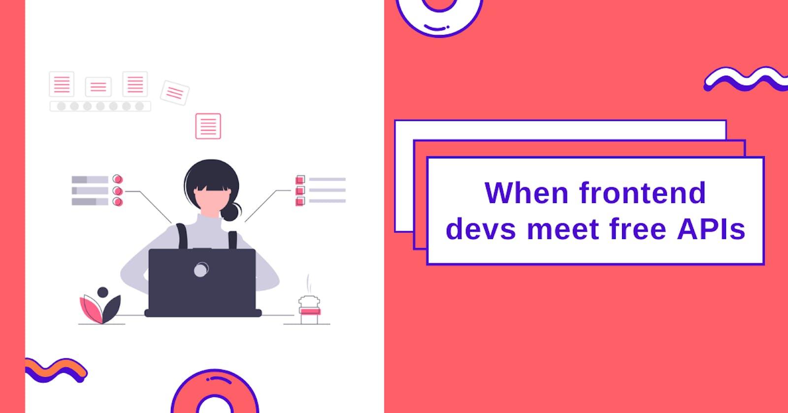 When frontend devs meet free APIs