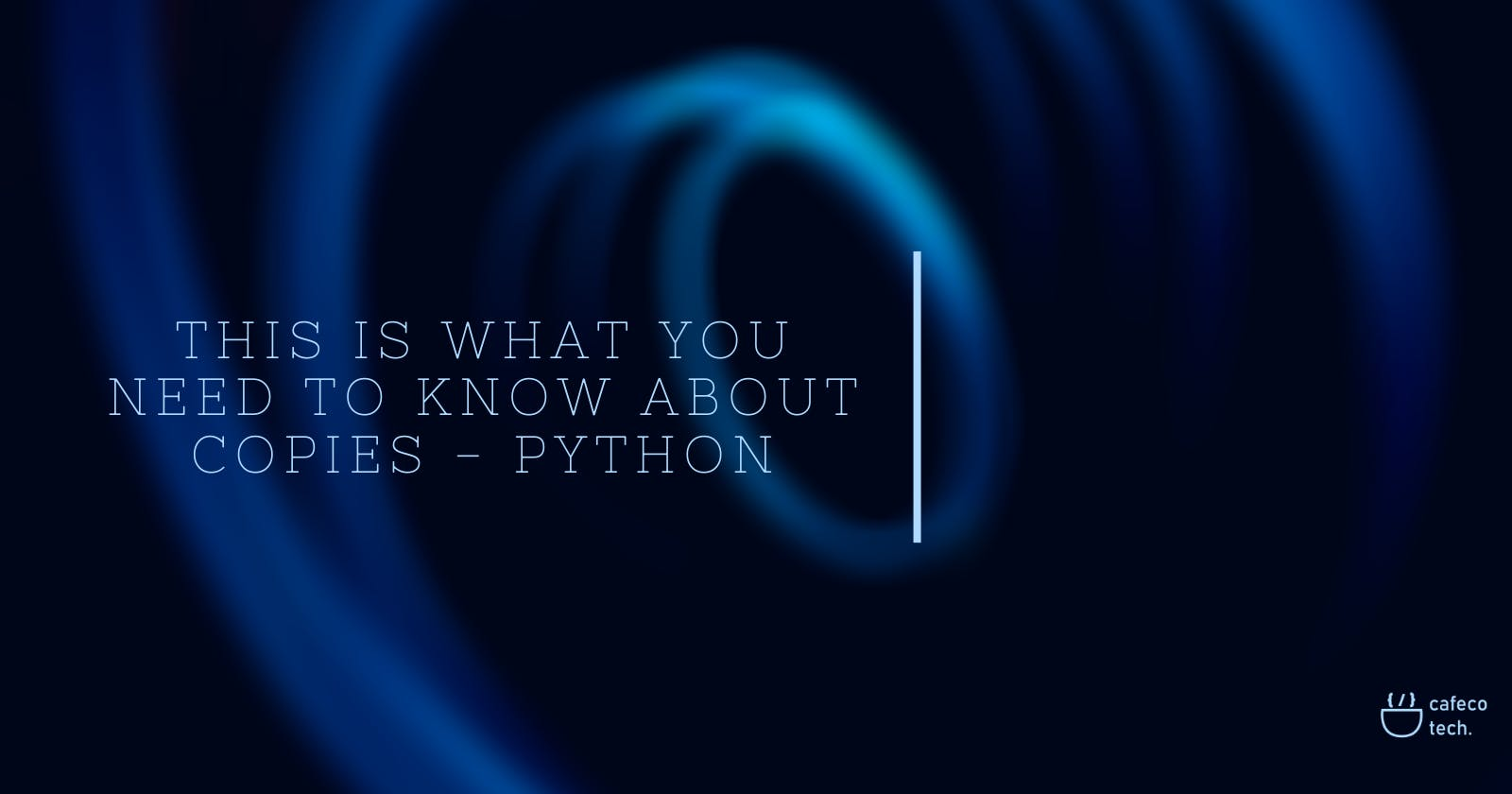 This is What You Need to Know About Copies - Python