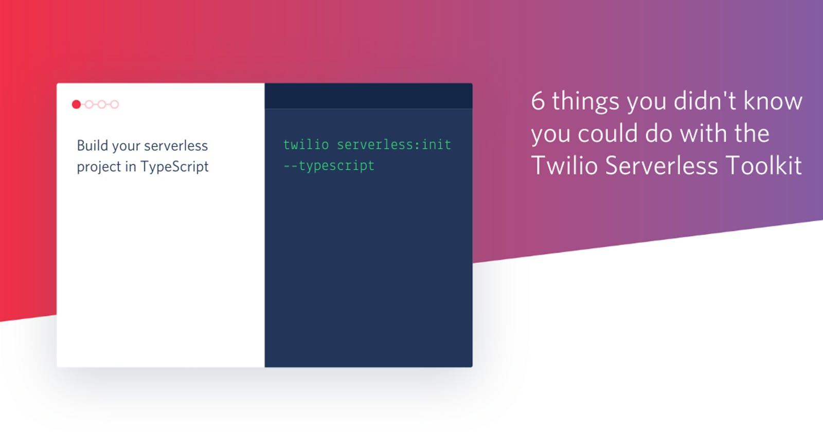 6 things you didn't know you could do with the Twilio Serverless Toolkit