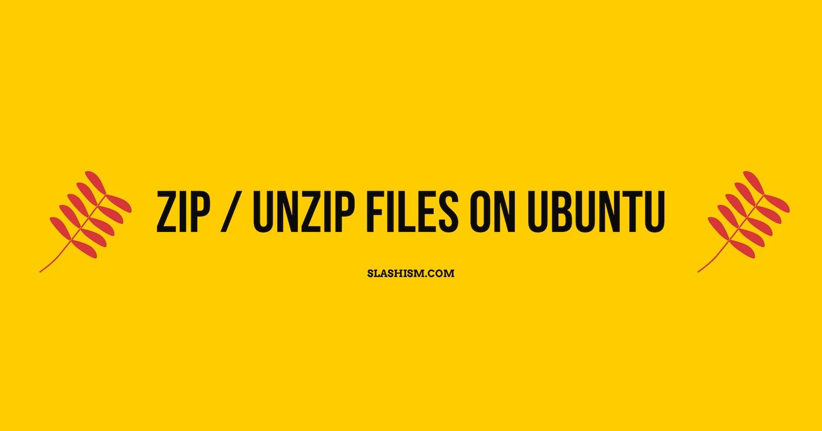 Zip and unzip files and folders in Ubuntu