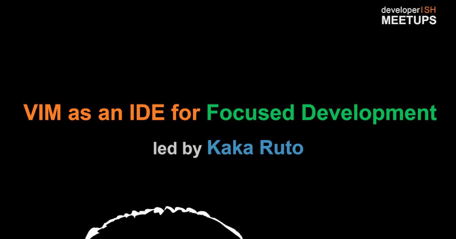 DeveloperISH Initiatives: Vim as an IDE for focused development, w/ Kaka Ruto @kaka_ruto