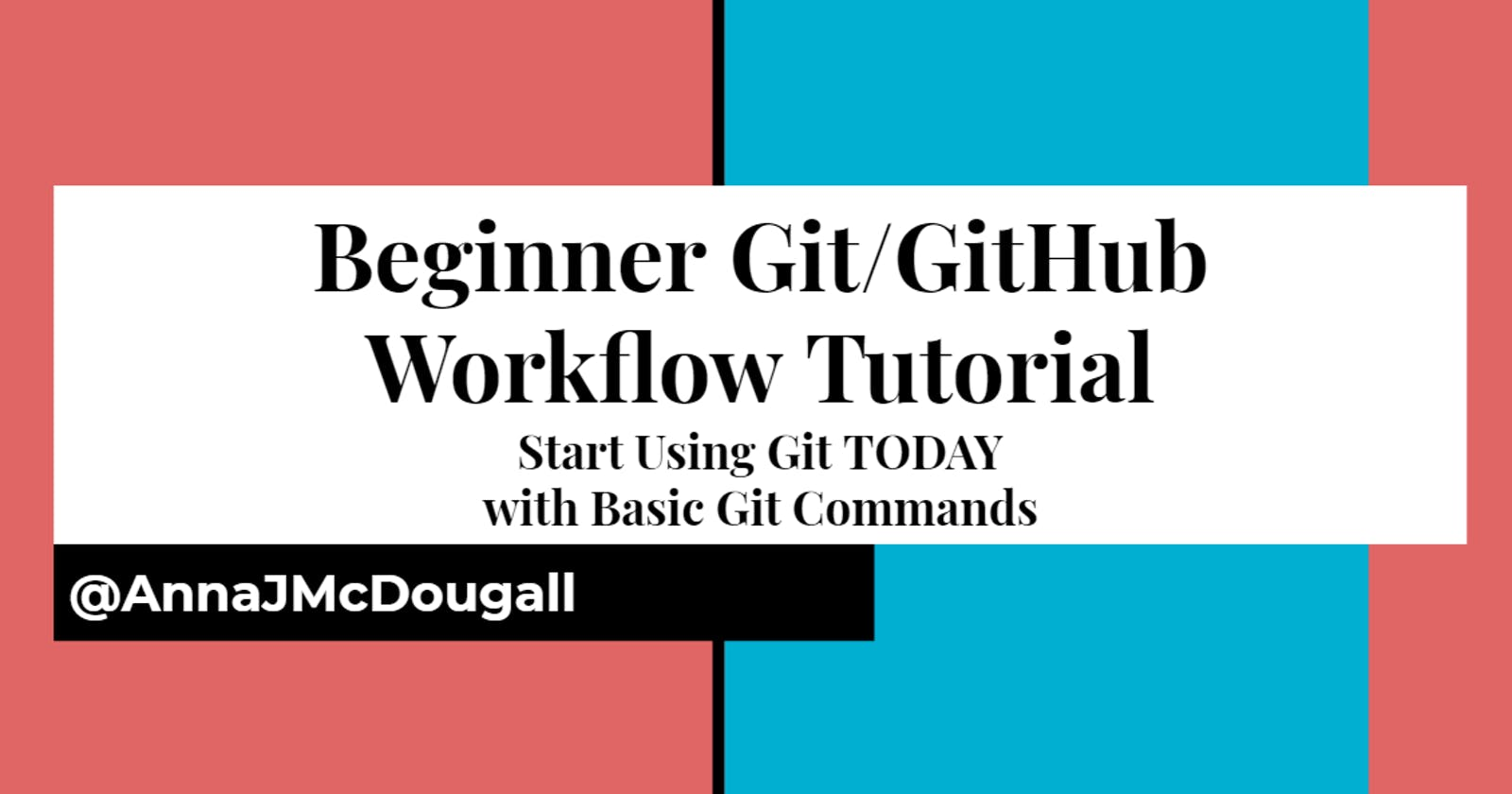 Git Workflow Tutorial: Start Using Git TODAY with Basic Git Commands