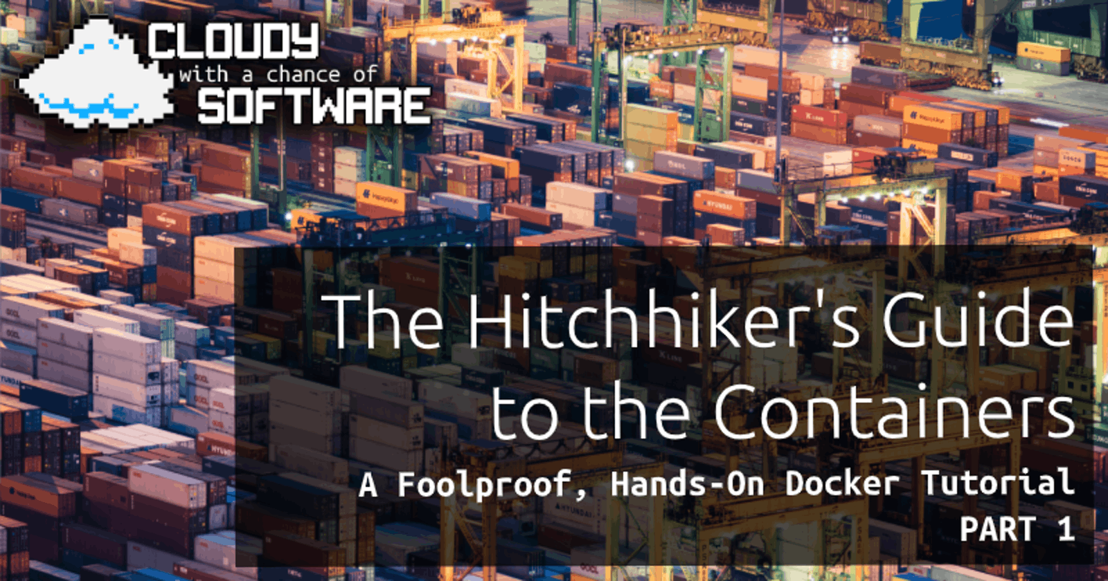 The Hitchhiker's Guide to the Containers: A Foolproof, Hands-on Docker Tutorial (Part 1)