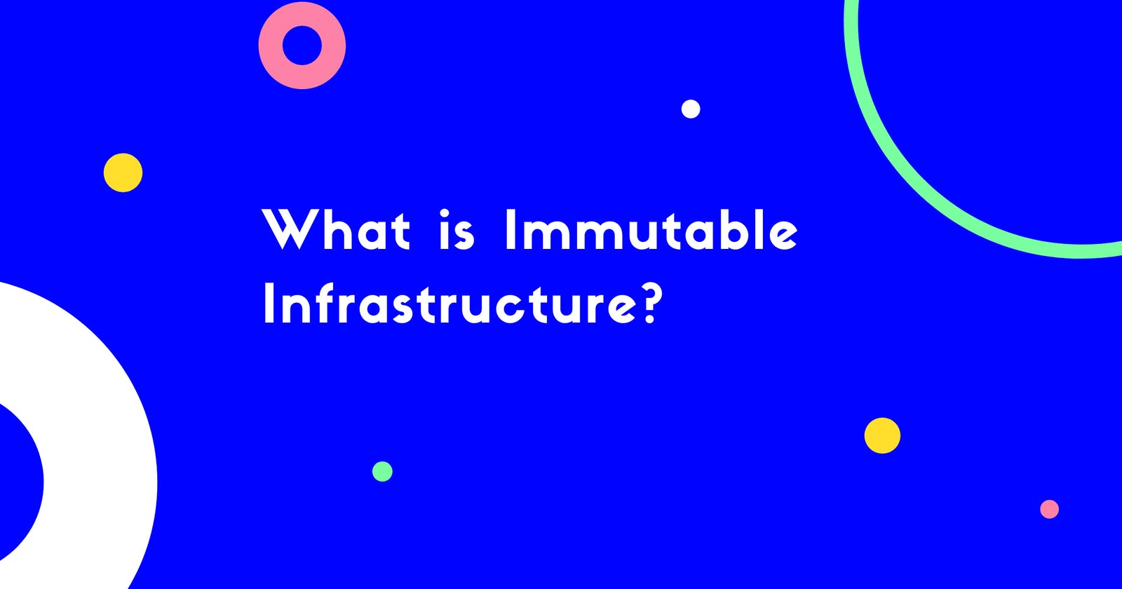 What is Immutable Infrastructure?🤔