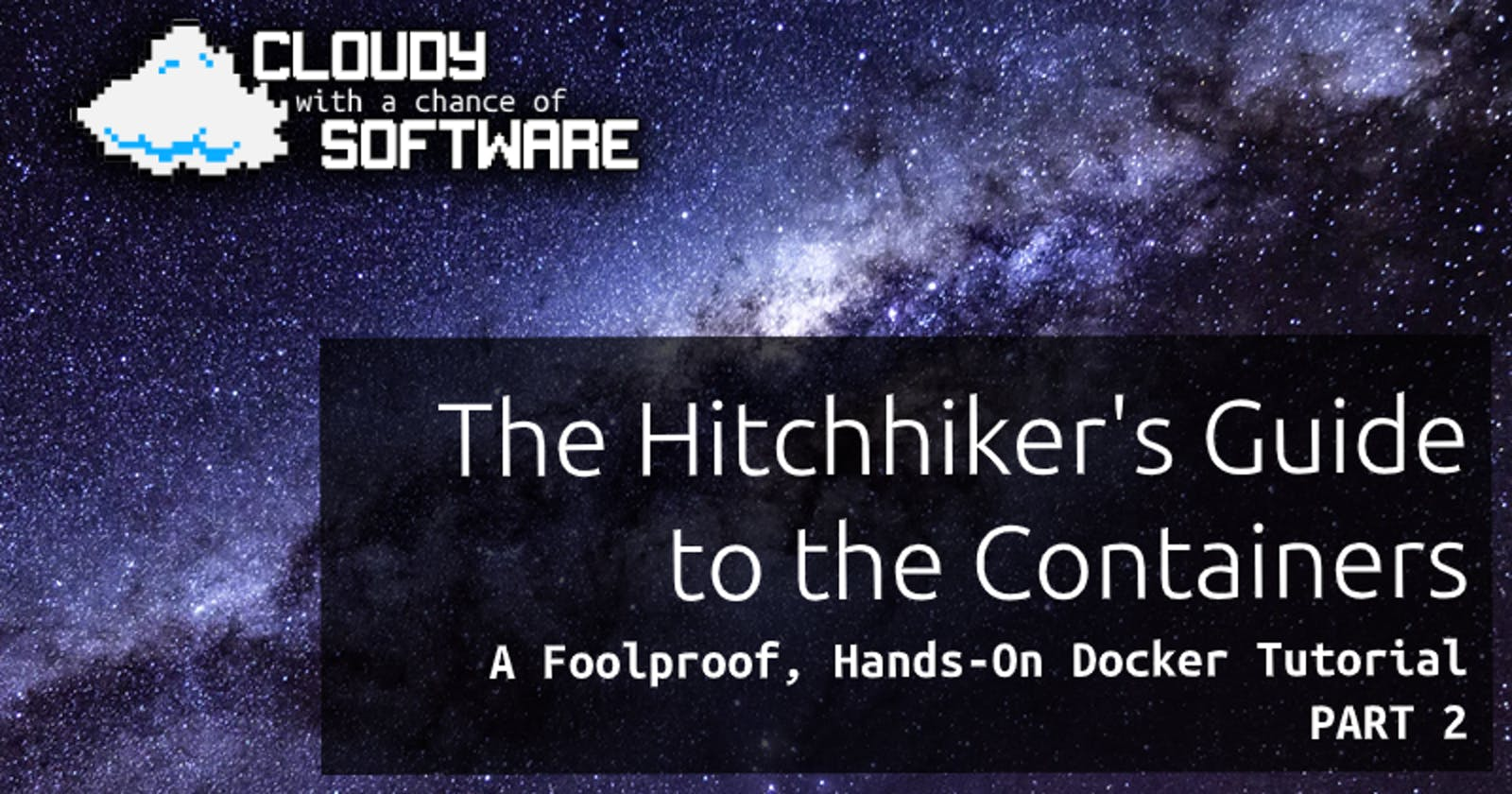 The Hitchhiker's Guide to the Containers: A Foolproof, Hands-on Docker Tutorial (Part 2)