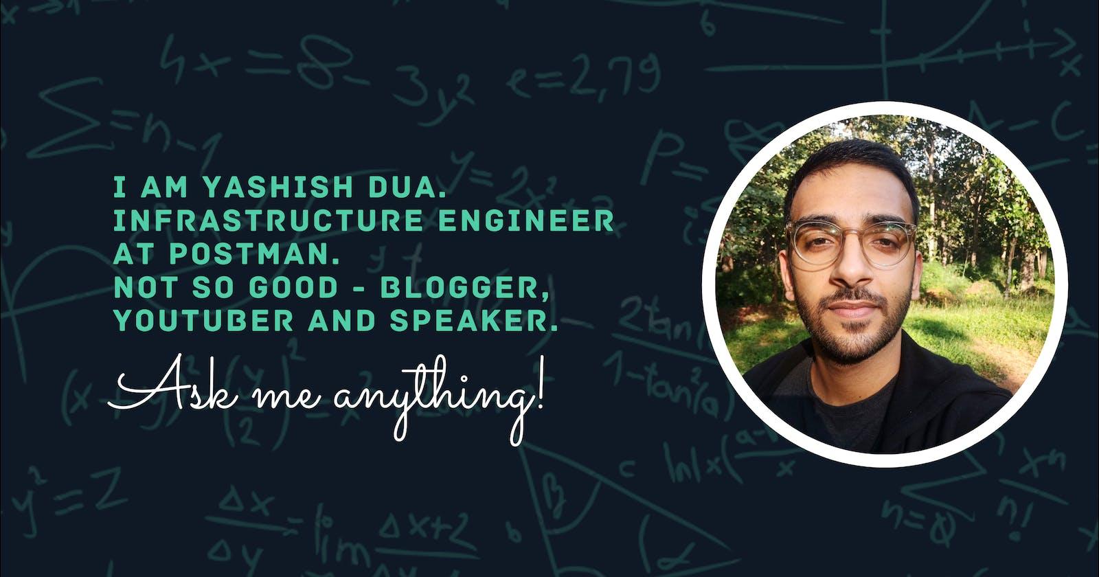 I'm Yashish Dua, an Infrastructure Engineer at Postman. Ask me anything! 👋
