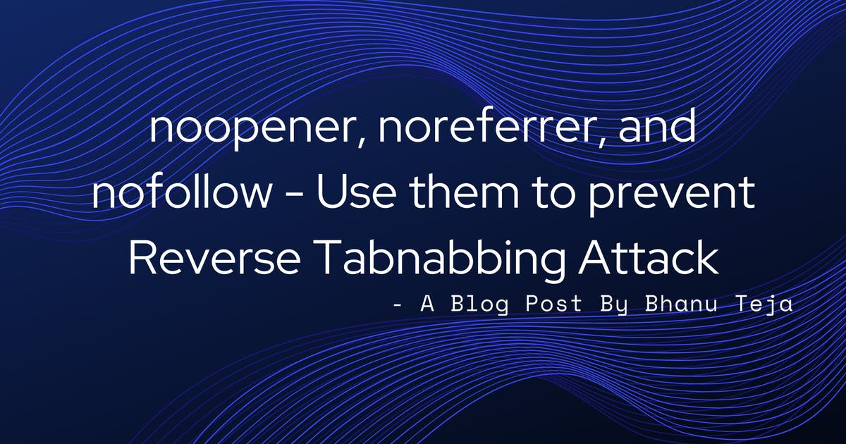 Prevent Reverse Tabnabbing Attacks With Proper noopener, noreferrer, and nofollow Attribution