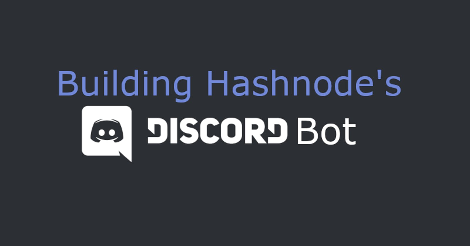 Building Hashnode's Discord Bot - What, why and how?