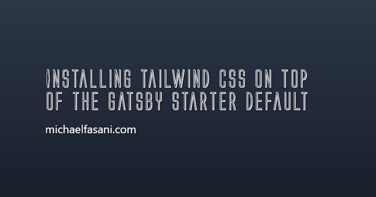 Installing Tailwind CSS on top of the Gatsby starter default