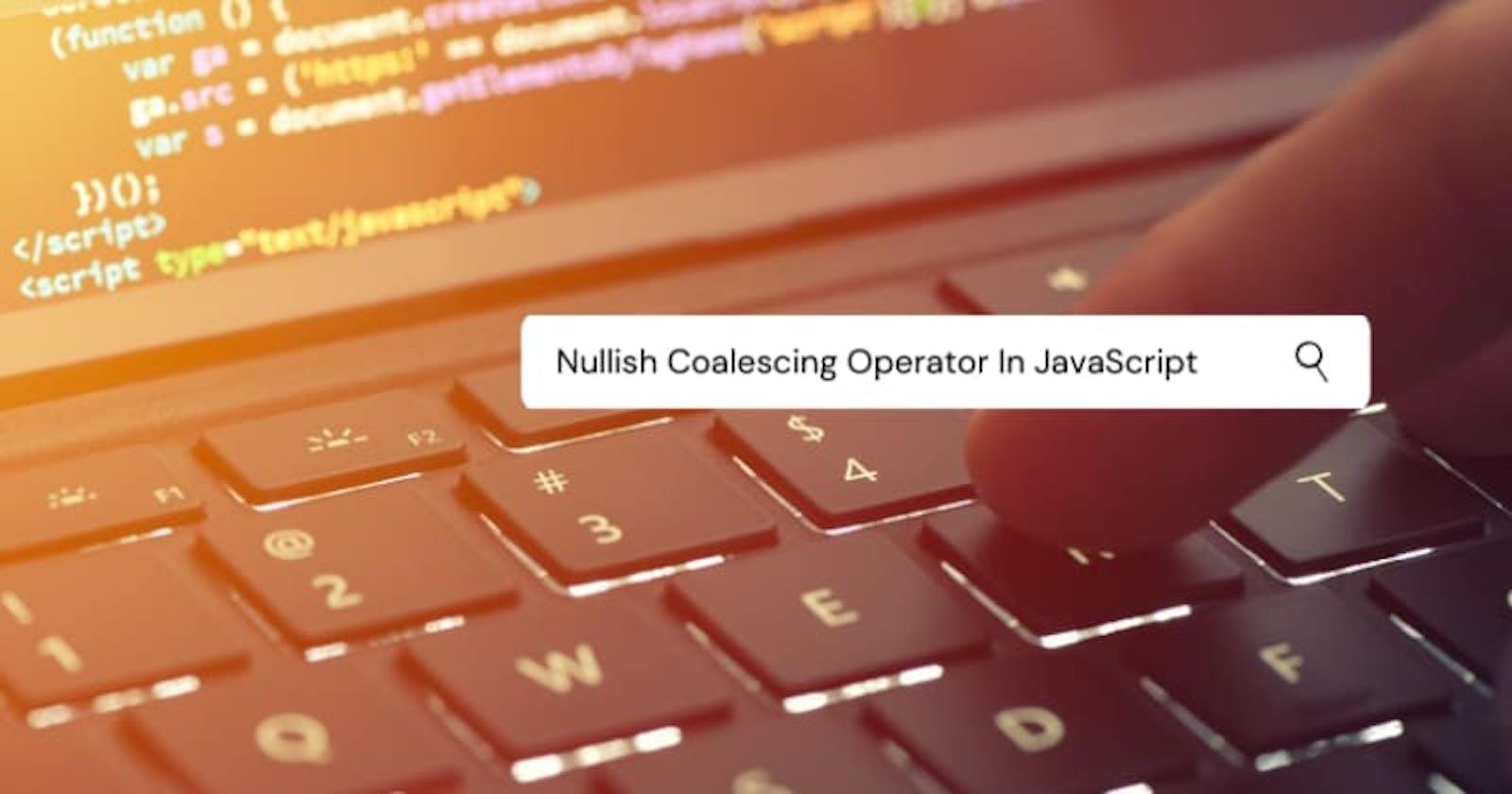 Nullish Coalescing Operator (??) In JavaScript