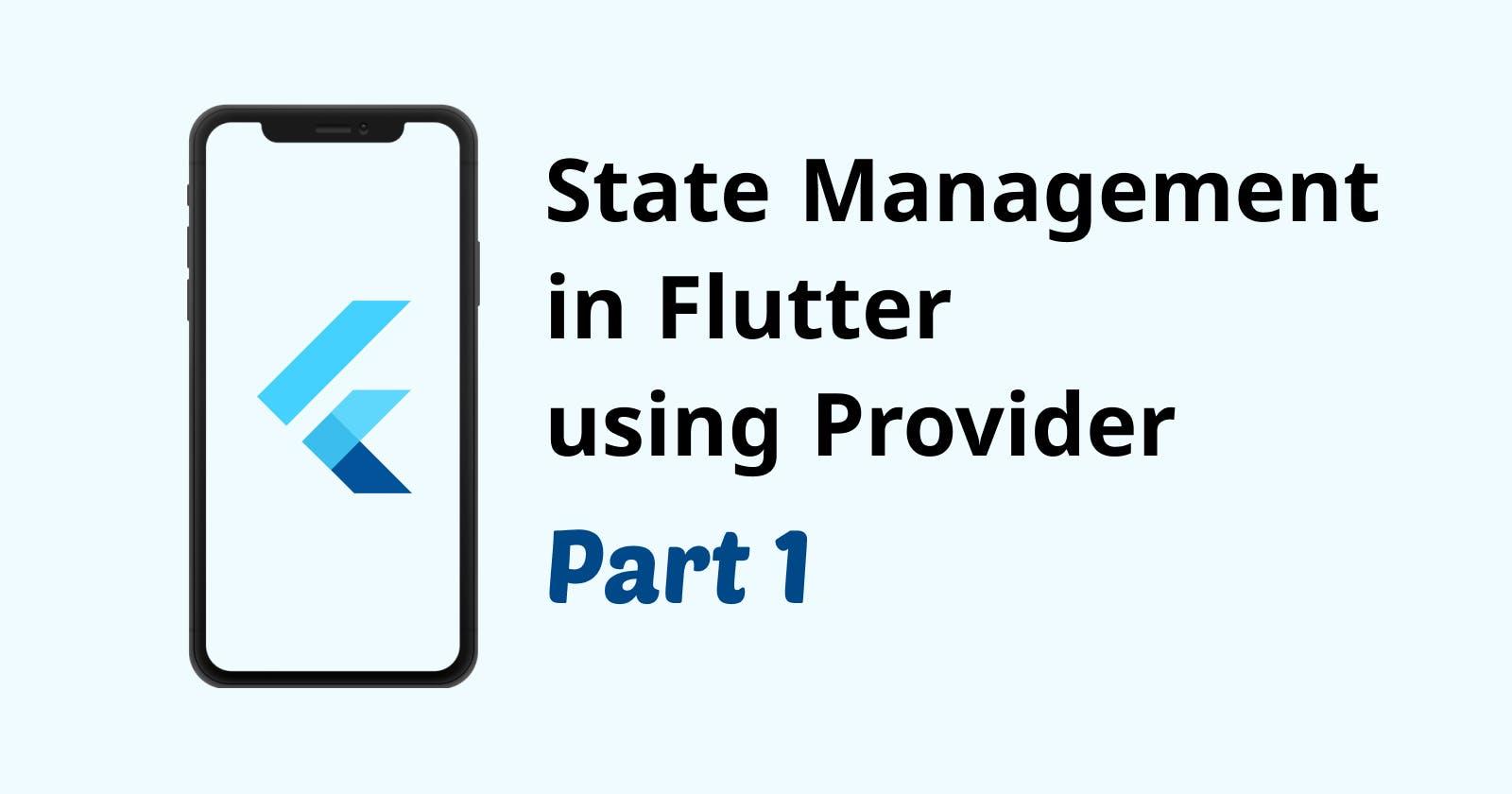 State Management in Flutter using Provider: Part 1
