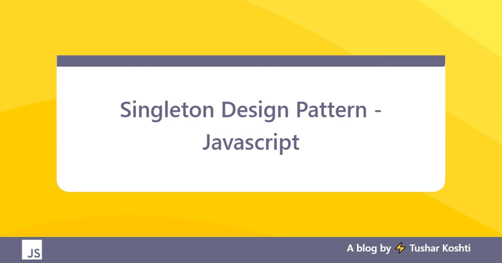Singleton Design Pattern - Javascript
