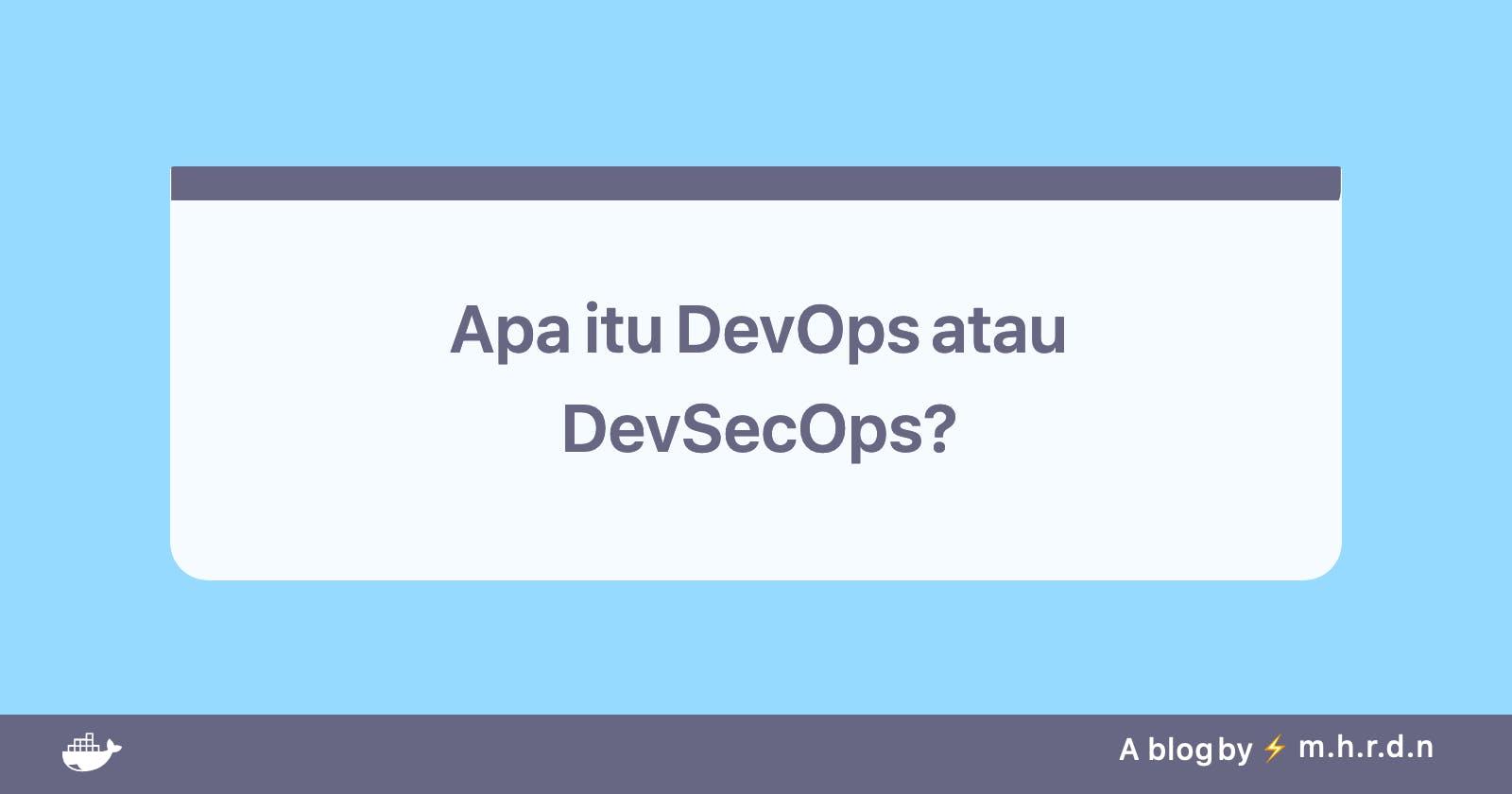 Apa itu DevOps atau DevSecOps ?