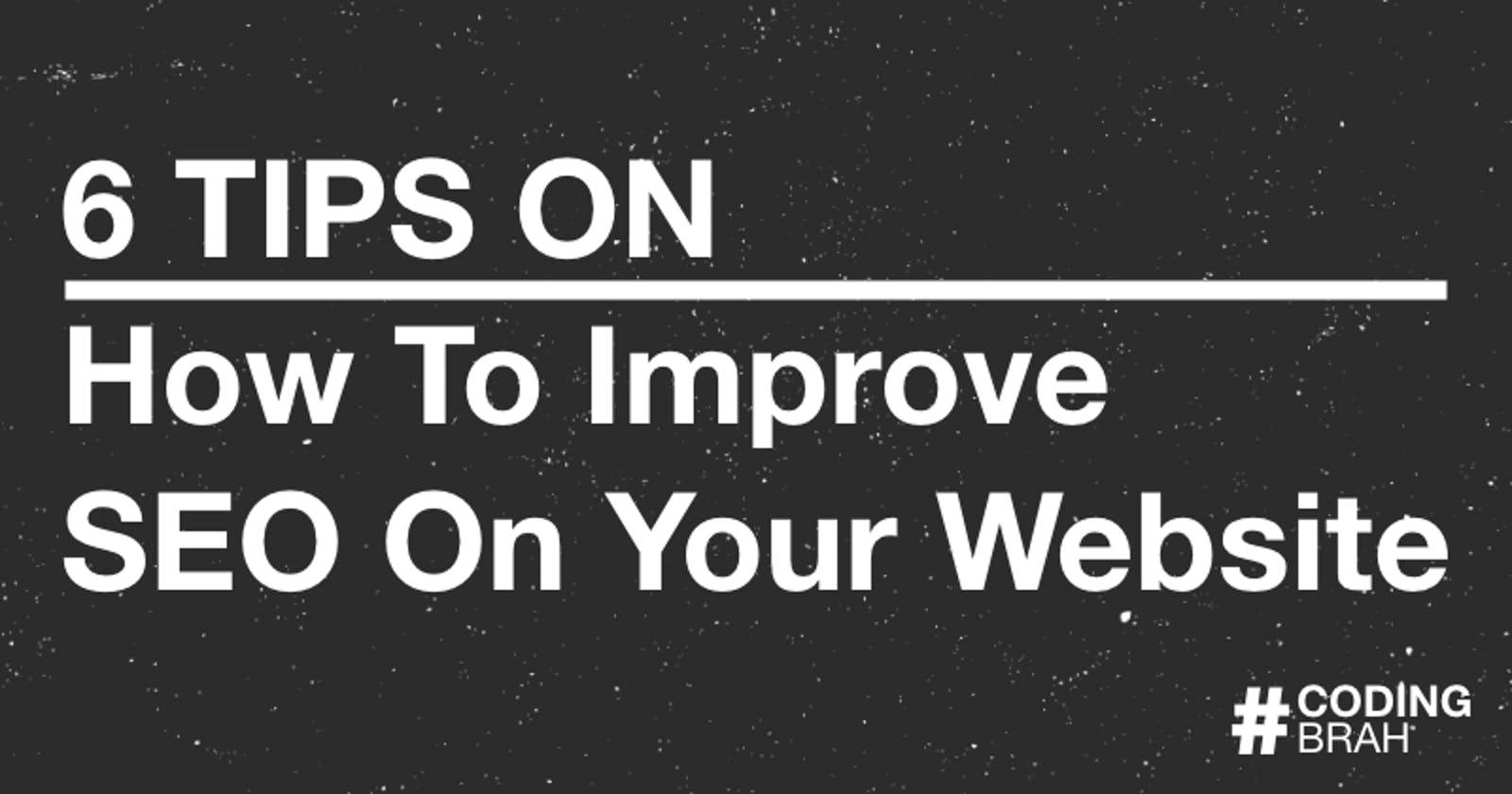 6 Tips On How To Improve SEO On Your Website