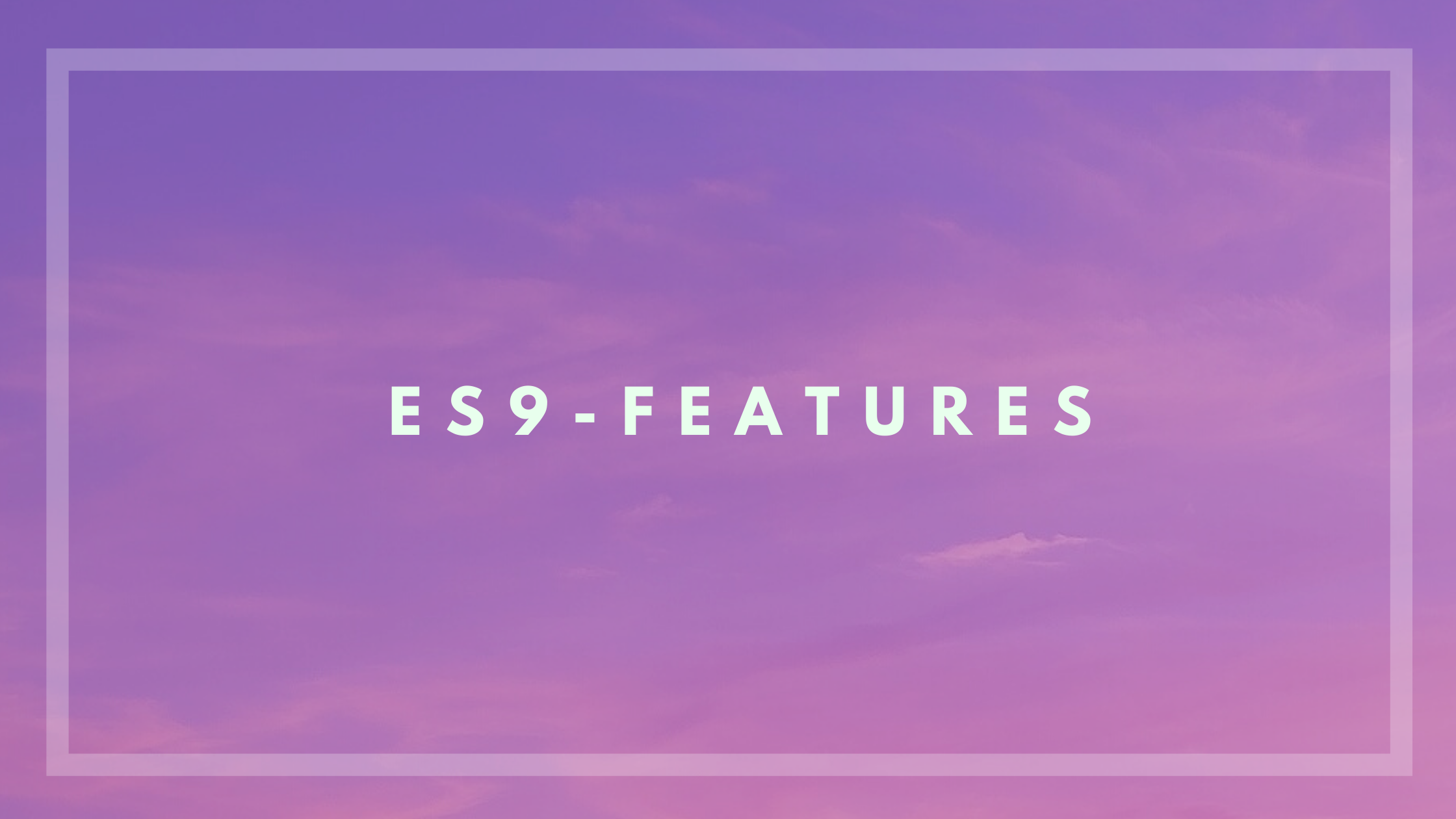 ES9-Features.png