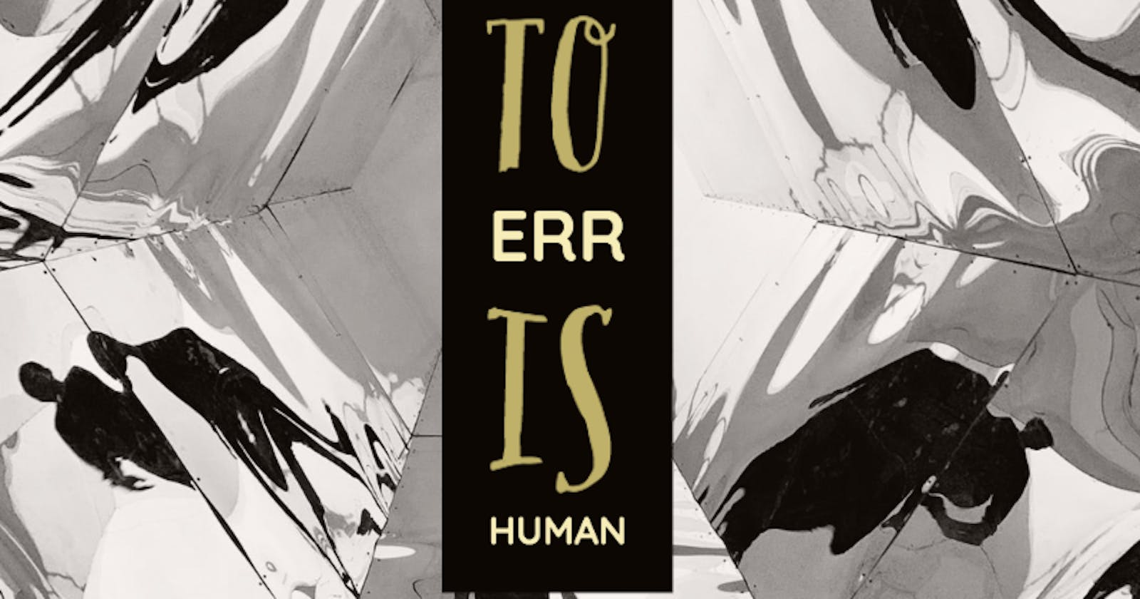 To err is human!