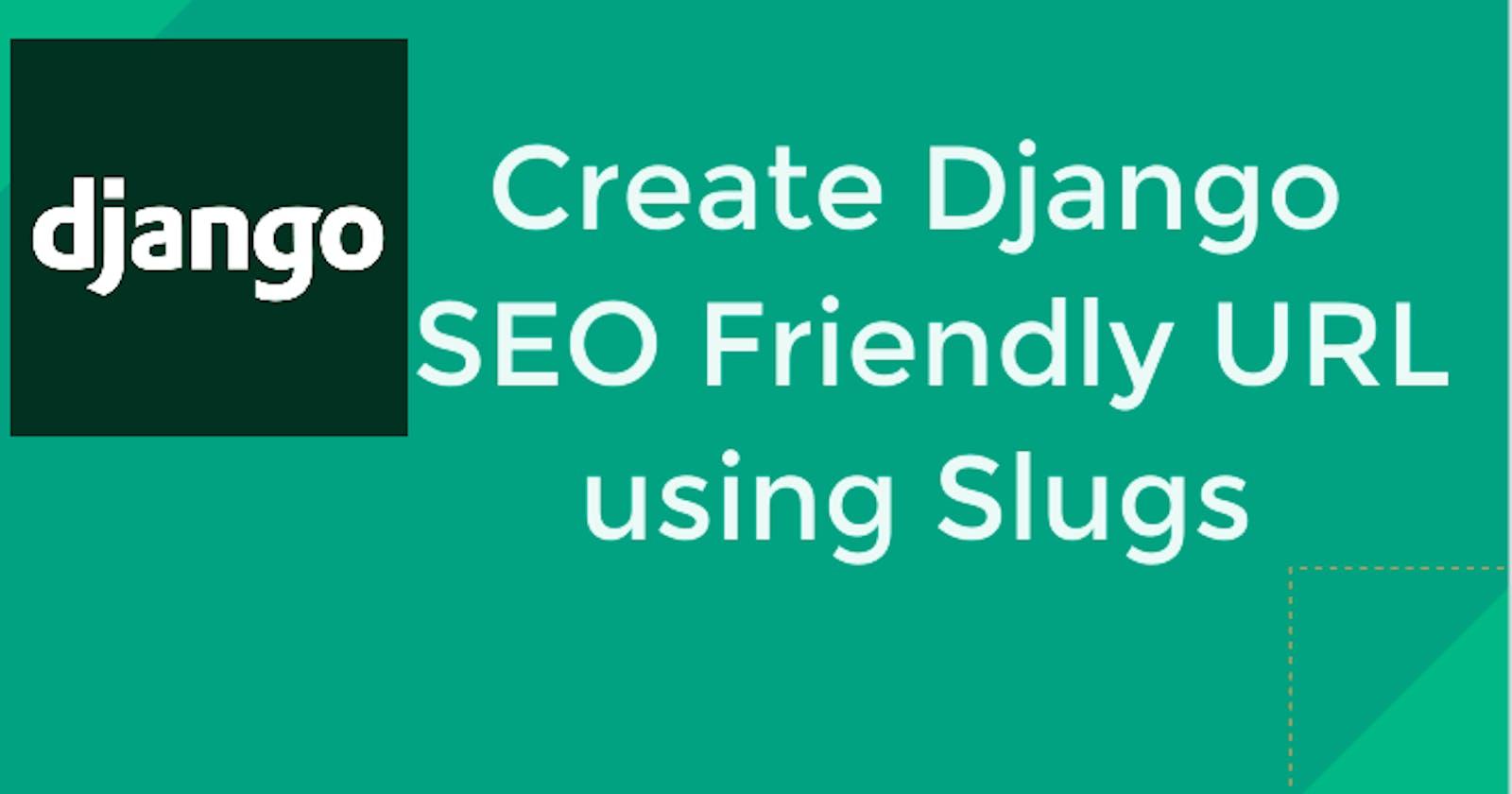 How to Create Django SEO Friendly URL using Slugs/SlugField