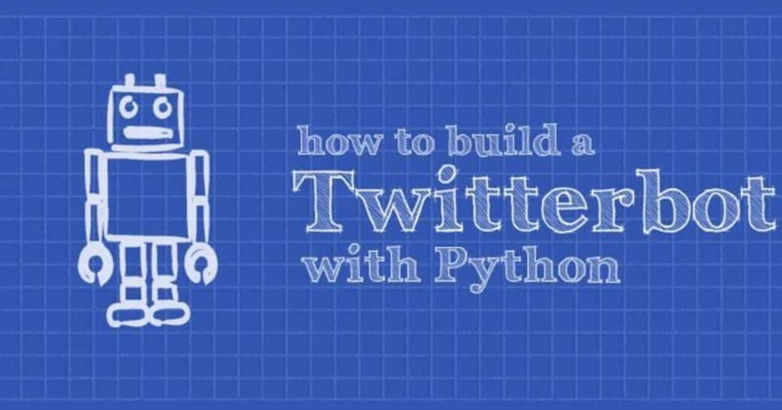 Building a Twitter Bot with Python (just 30 lines of code)