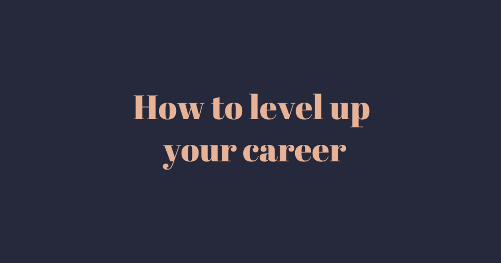 How to level up your career