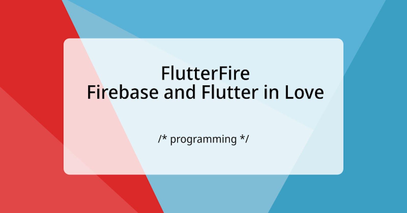 FlutterFire: Firebase and Flutter in Love 💙