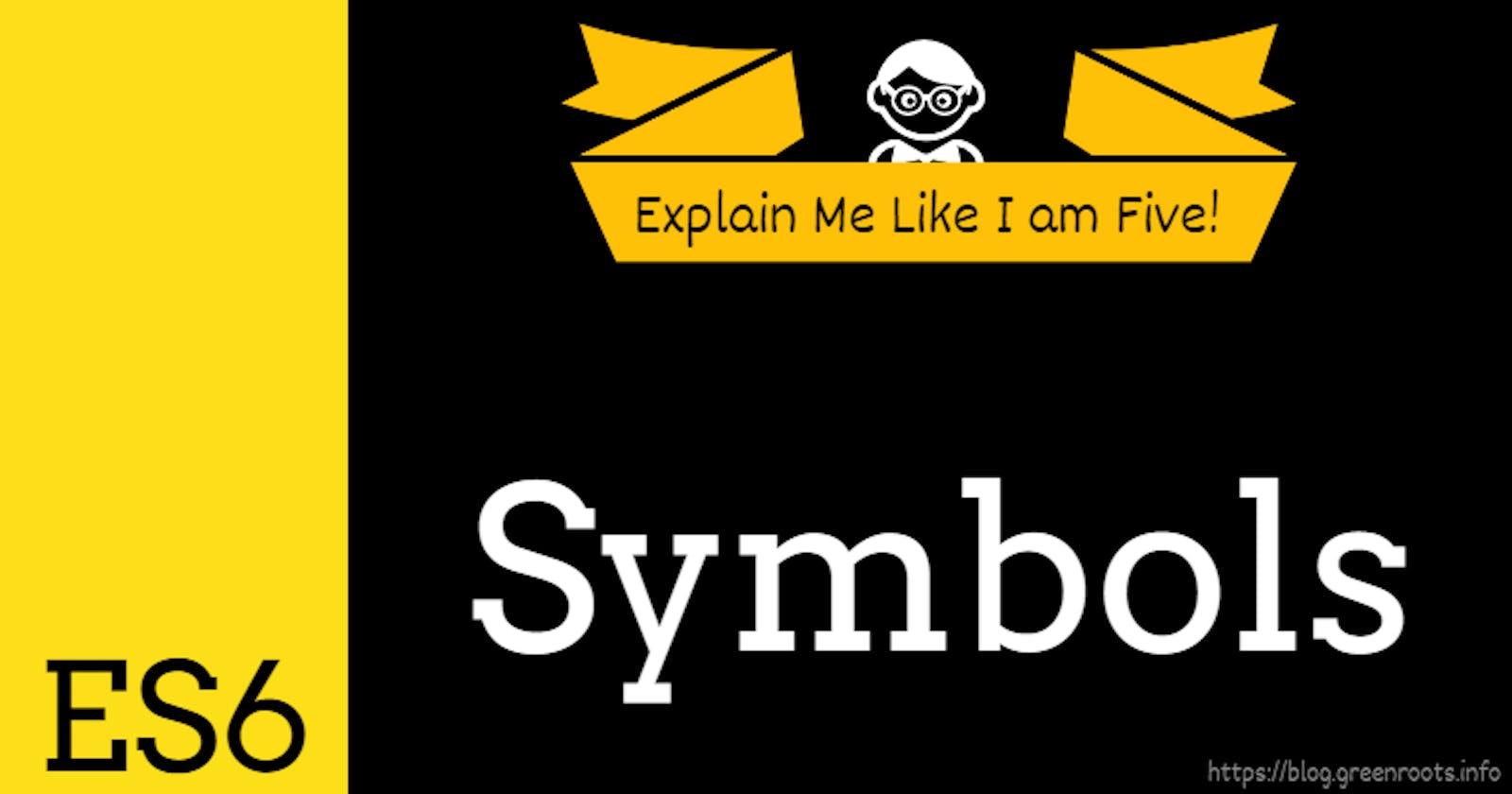 Explain Me Like I am Five: What are ES6 Symbols?