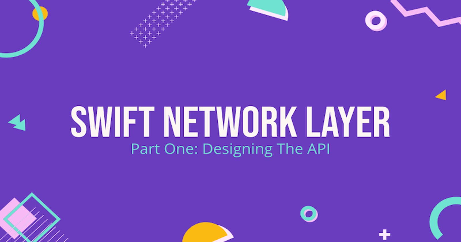 Swift Network Layer, Part 1: Designing The API