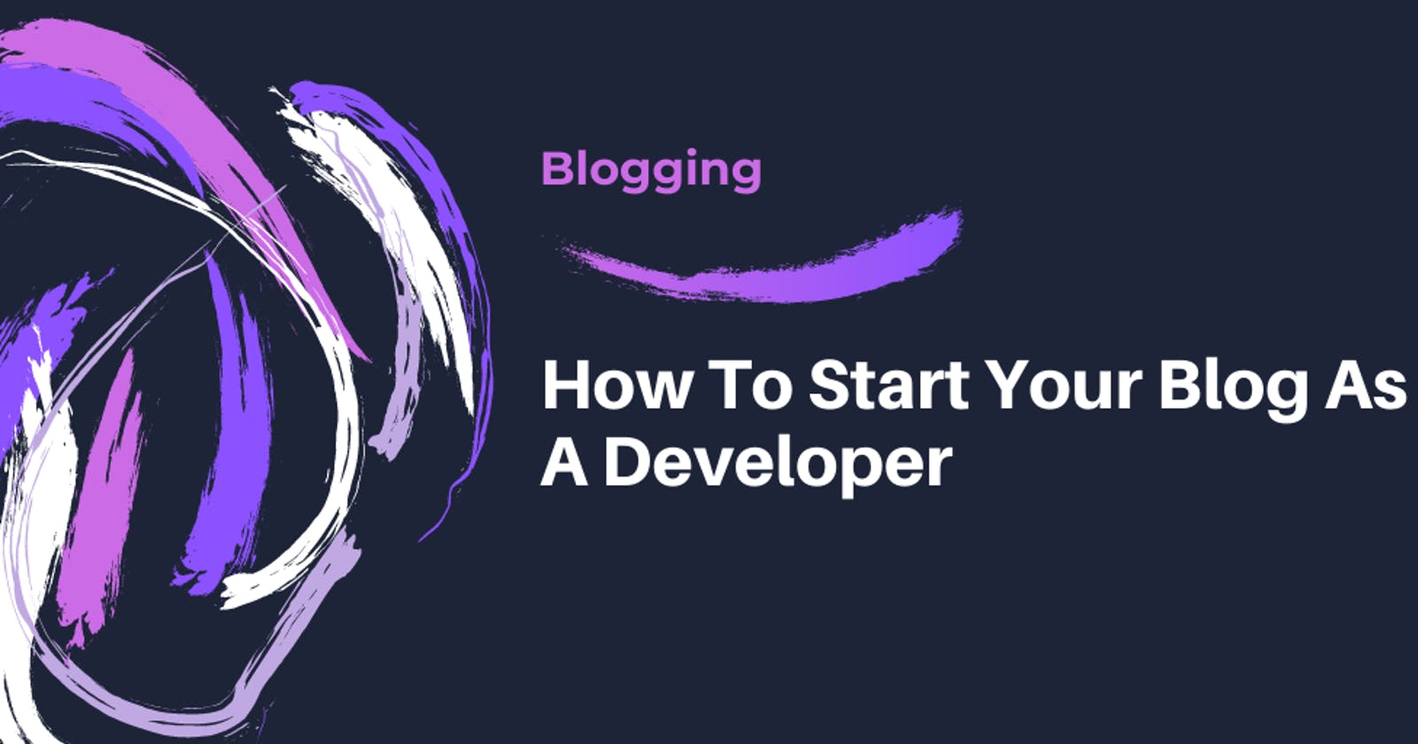 How To Start Your Blog As A Developer