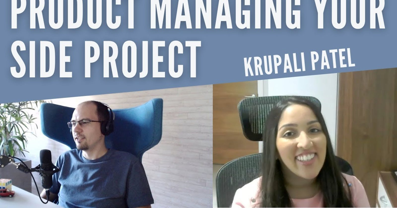 Ep#4 Product managing your side project • Krupali Patel