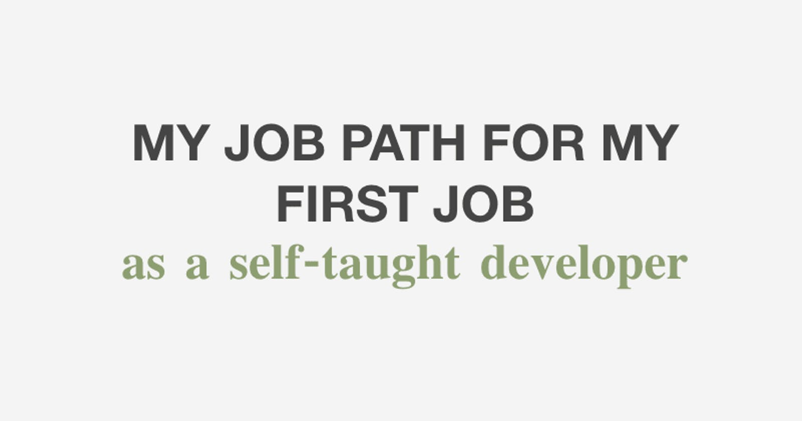 My job path for my first job as a self-taught developer