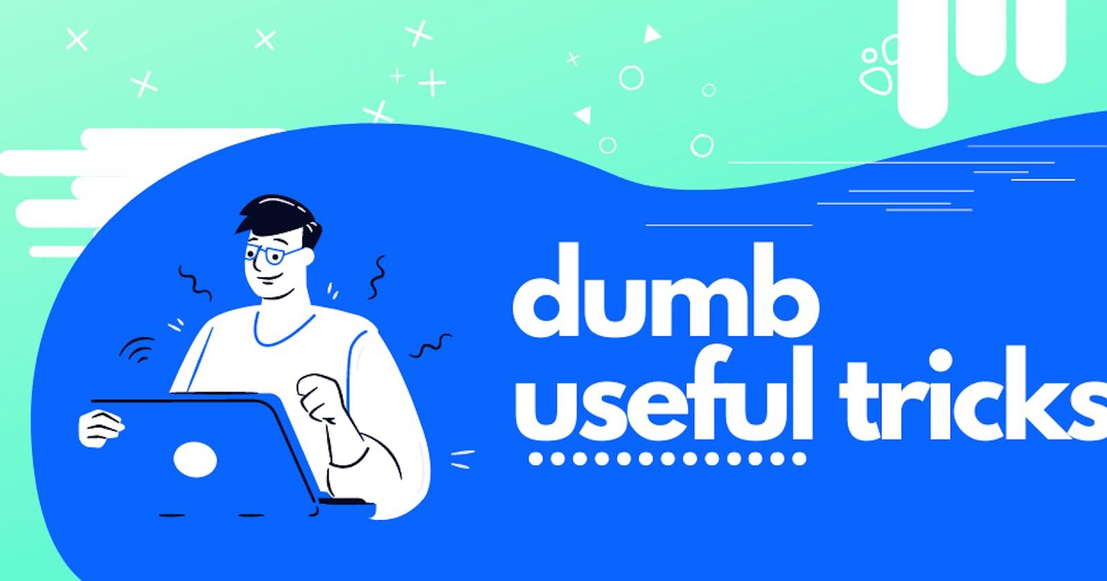 Dumb useful tricks