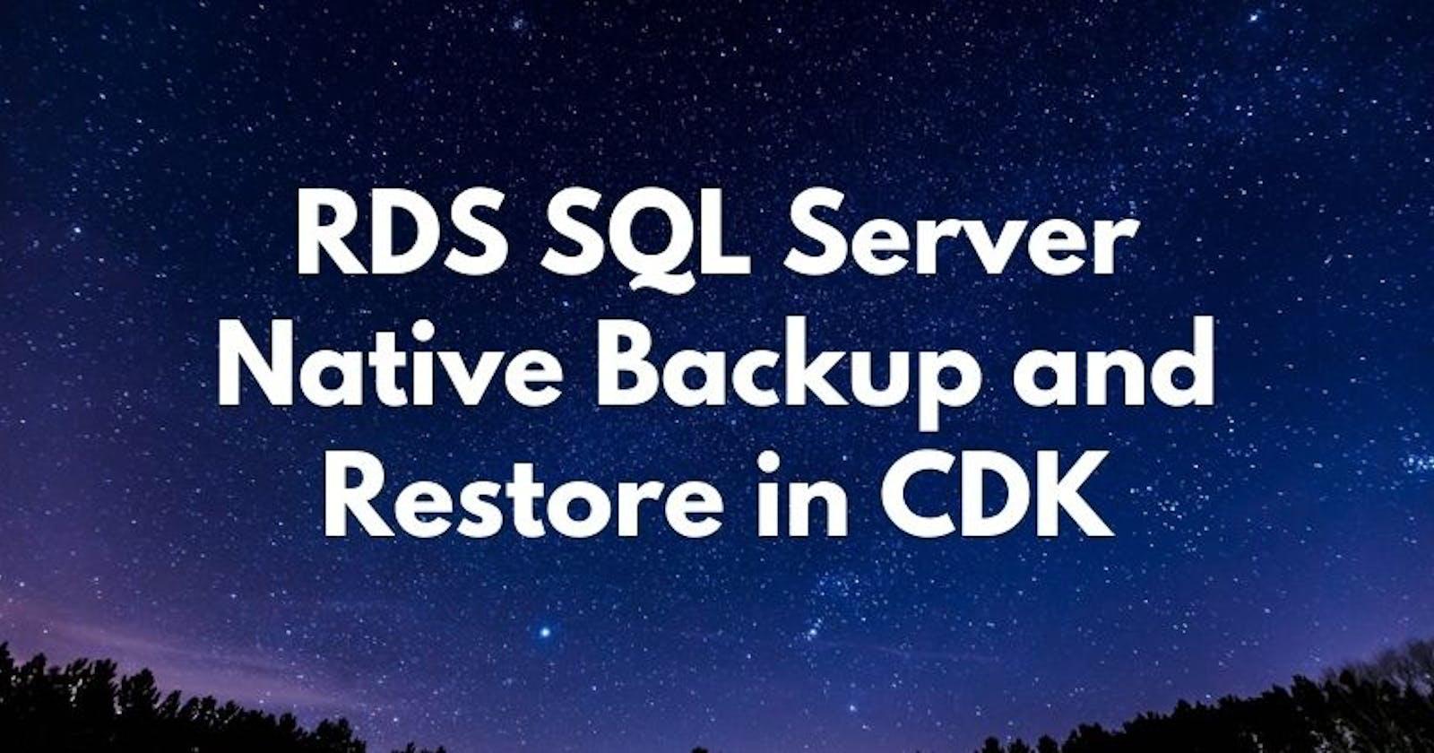 RDS SQL Server - Native Backup and Restore in CDK